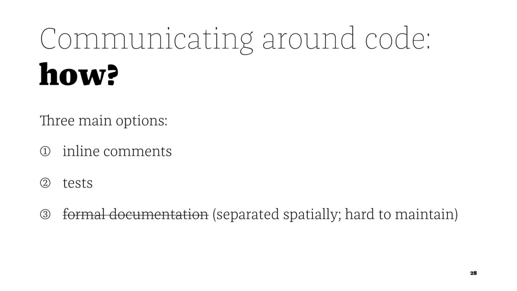 Communicating around code: how? Three main opti...