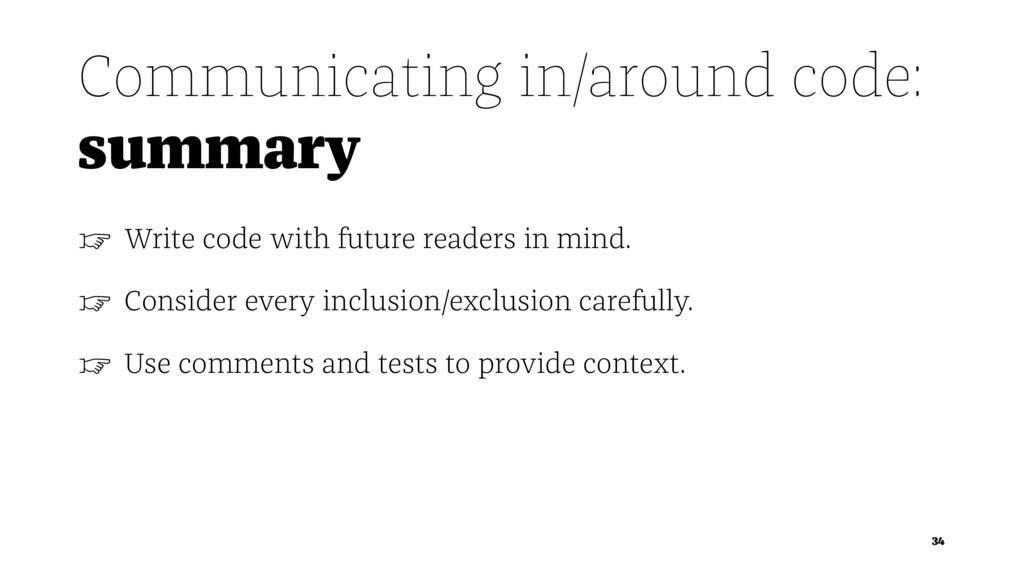 Communicating in/around code: summary ☞ Write c...