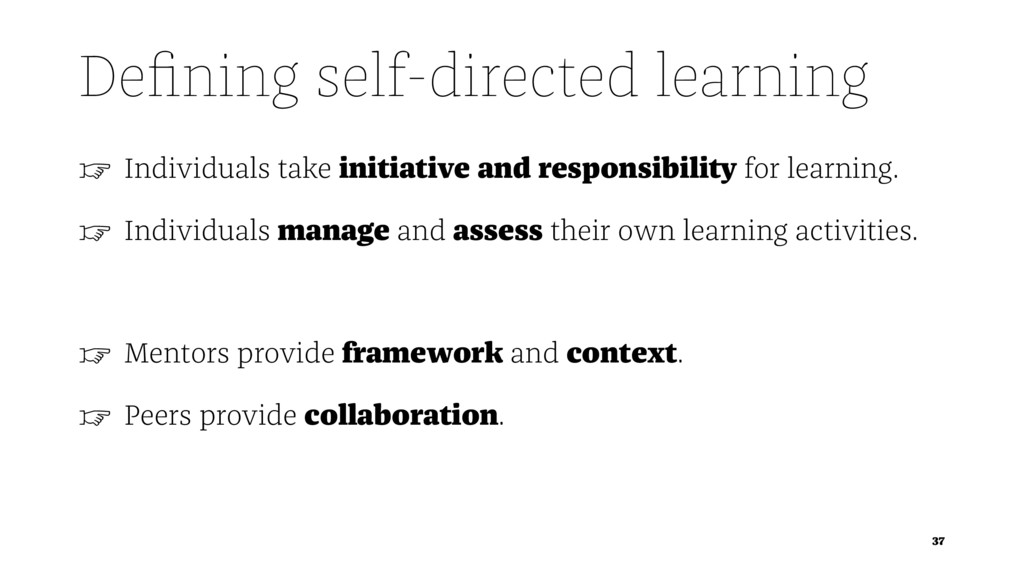 Defining self-directed learning ☞ Individuals ta...