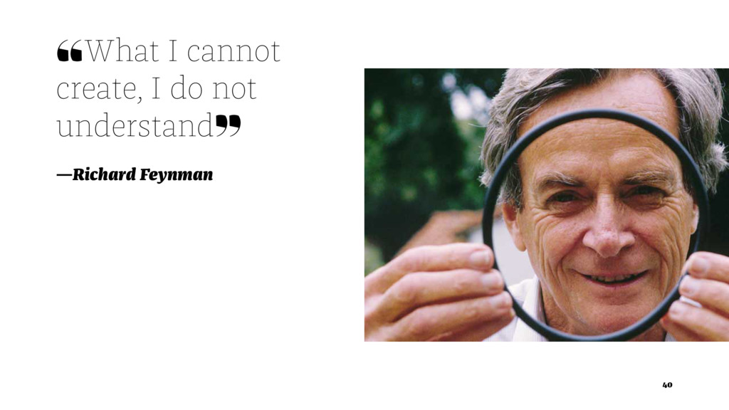❝What I cannot create, I do not understand❞ —Ri...