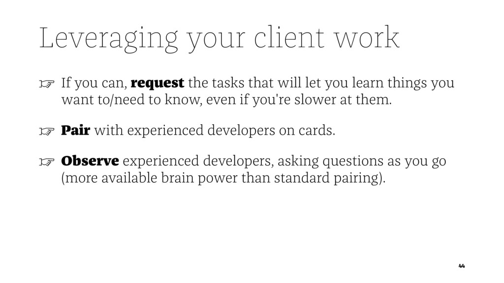 Leveraging your client work ☞ If you can, reque...