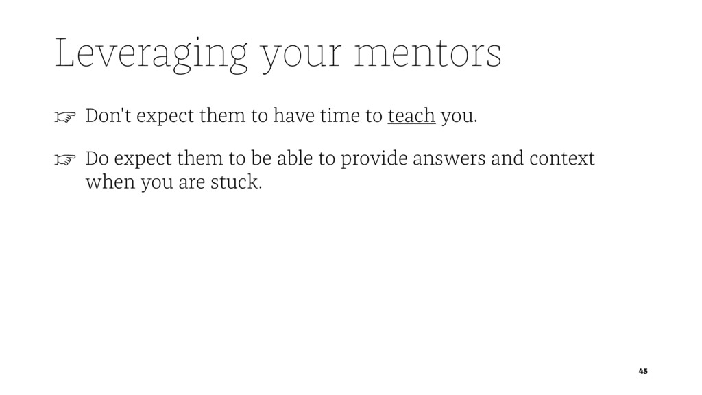 Leveraging your mentors ☞ Don't expect them to ...