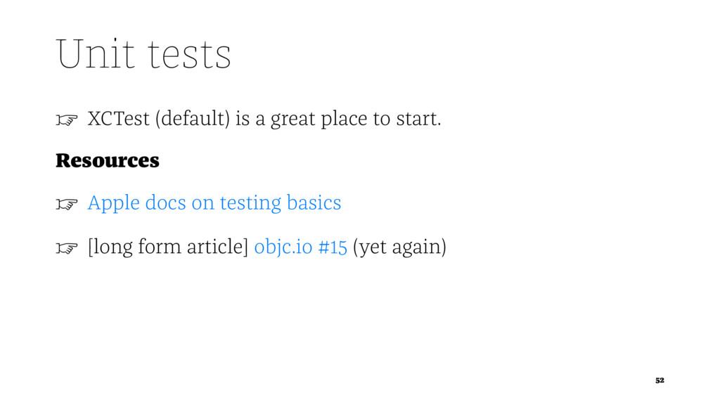 Unit tests ☞ XCTest (default) is a great place ...