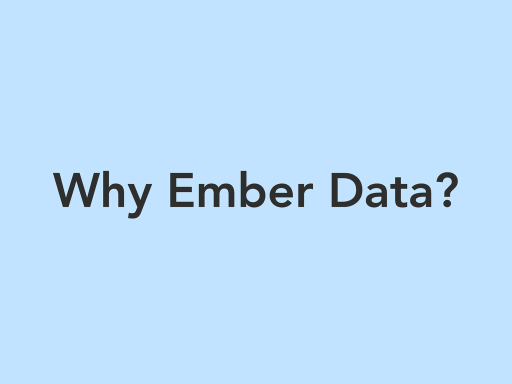 Why Ember Data?