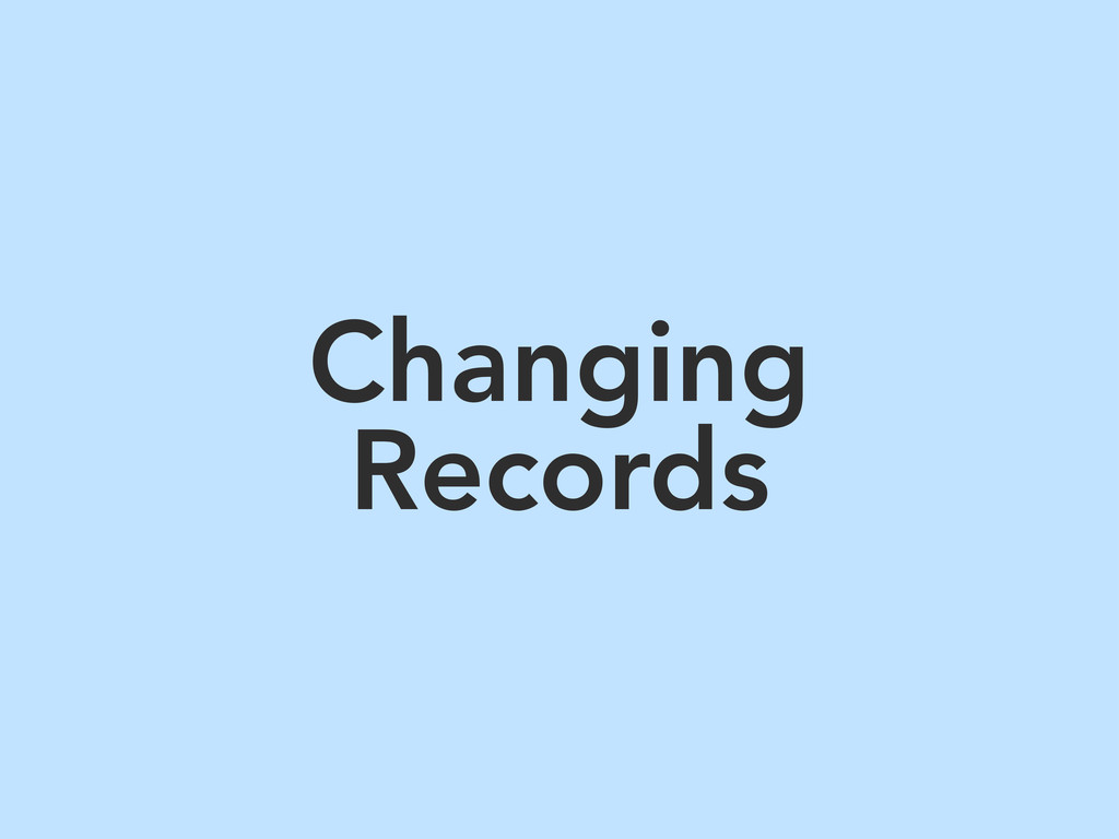 Changing Records