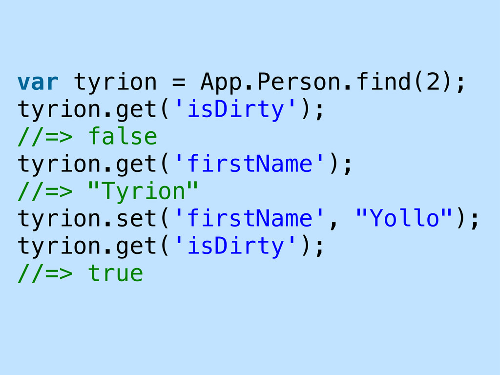 var tyrion = App.Person.find(2); tyrion.get('is...