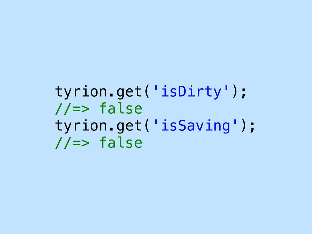 tyrion.get('isDirty'); //=> false tyrion.get('i...