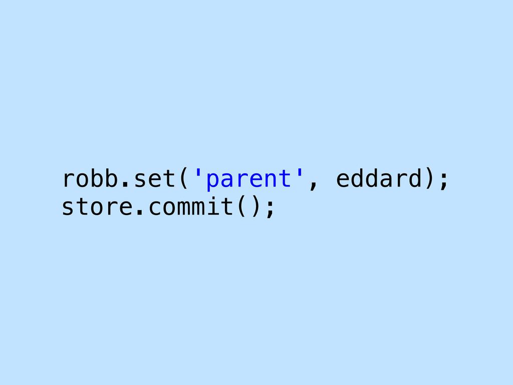 robb.set('parent', eddard); store.commit();