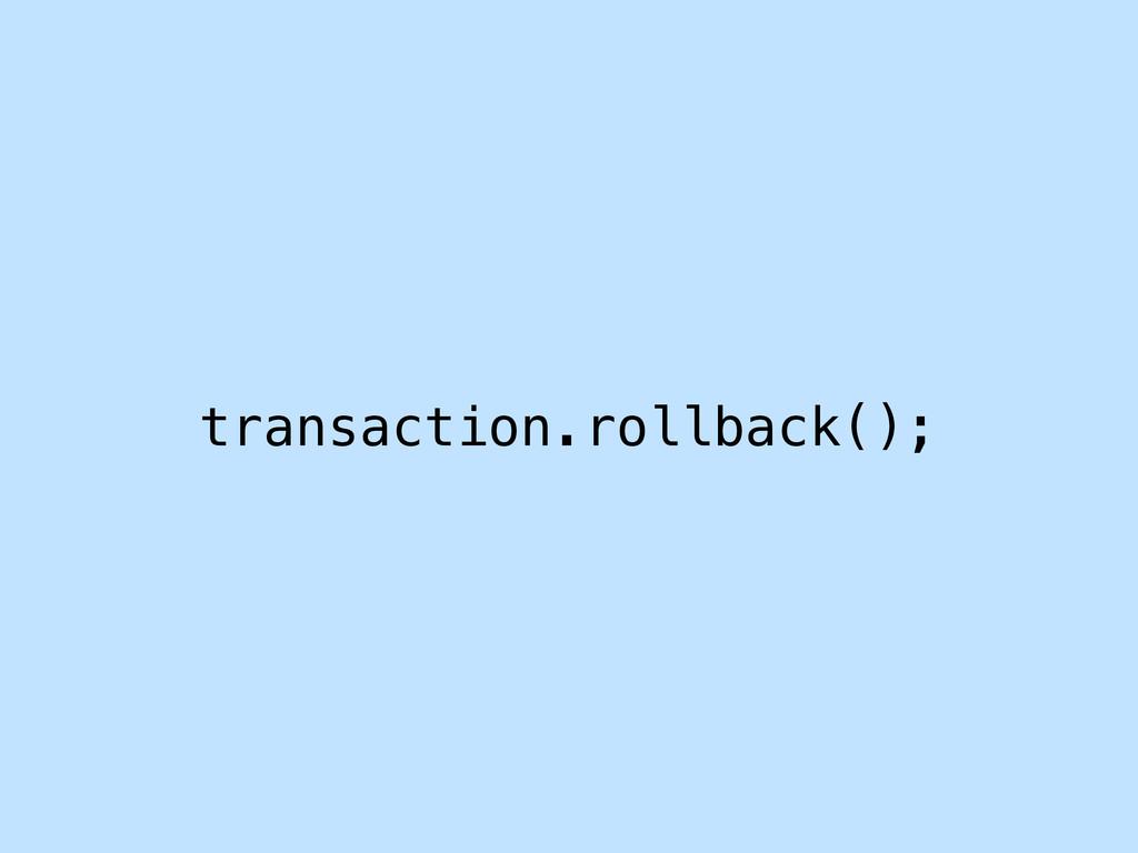transaction.rollback();