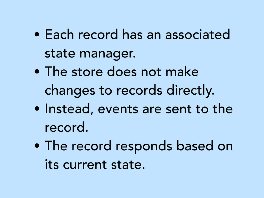 • Each record has an associated state manager. ...
