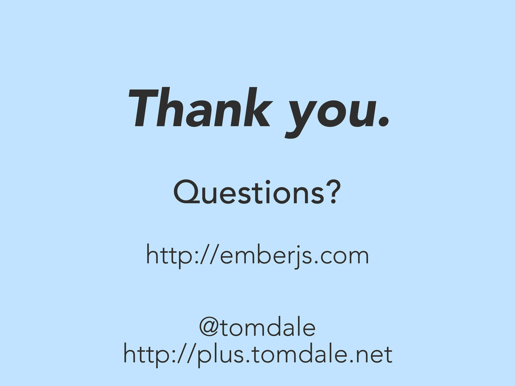 Thank you. Questions? http://plus.tomdale.net h...