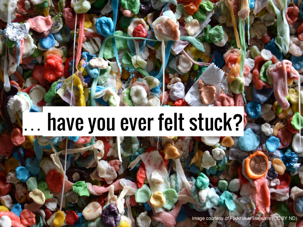 … have you ever felt stuck? Image courtesy of F...