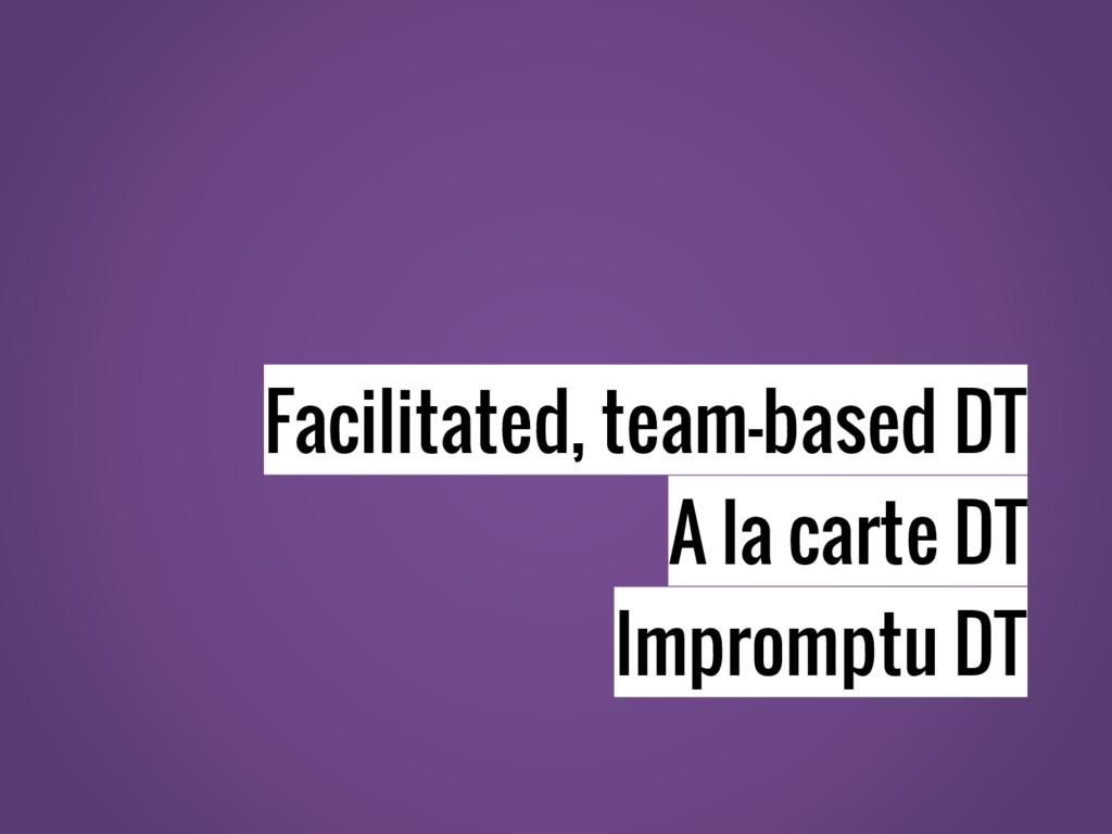 Facilitated, team-based DT A la carte DT Improm...