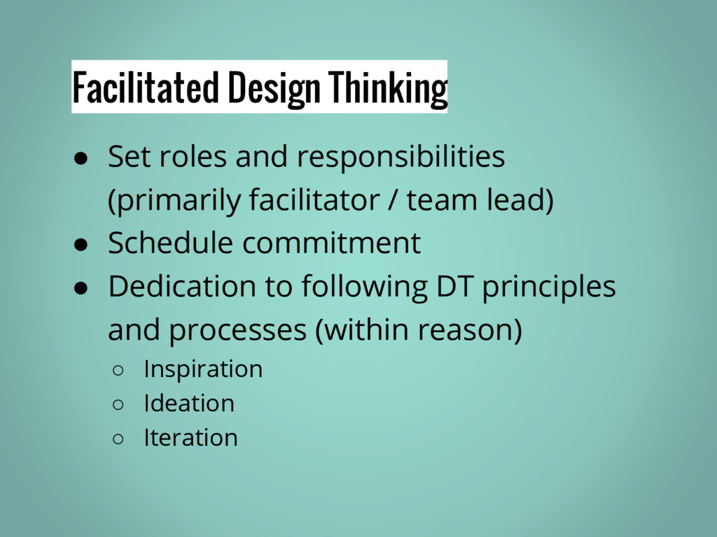 Facilitated Design Thinking ● Set roles and res...