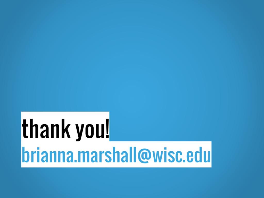 thank you! brianna.marshall@wisc.edu