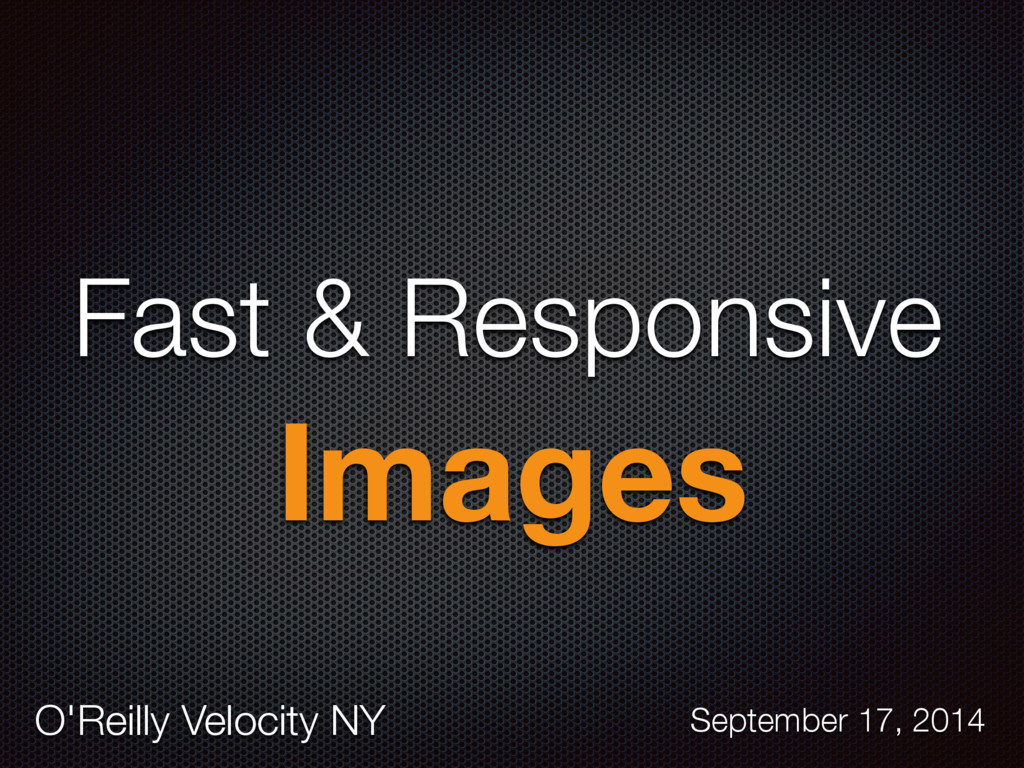 Fast & Responsive Images O'Reilly Velocity NY S...