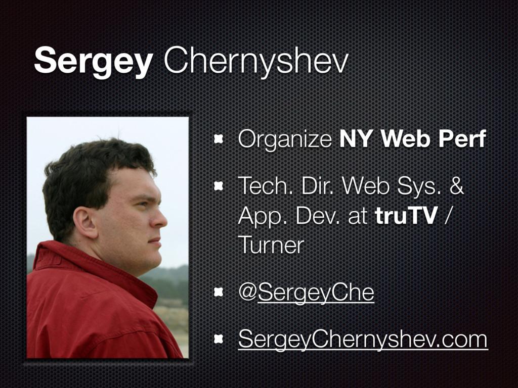 Sergey Chernyshev Organize NY Web Perf Tech. Di...
