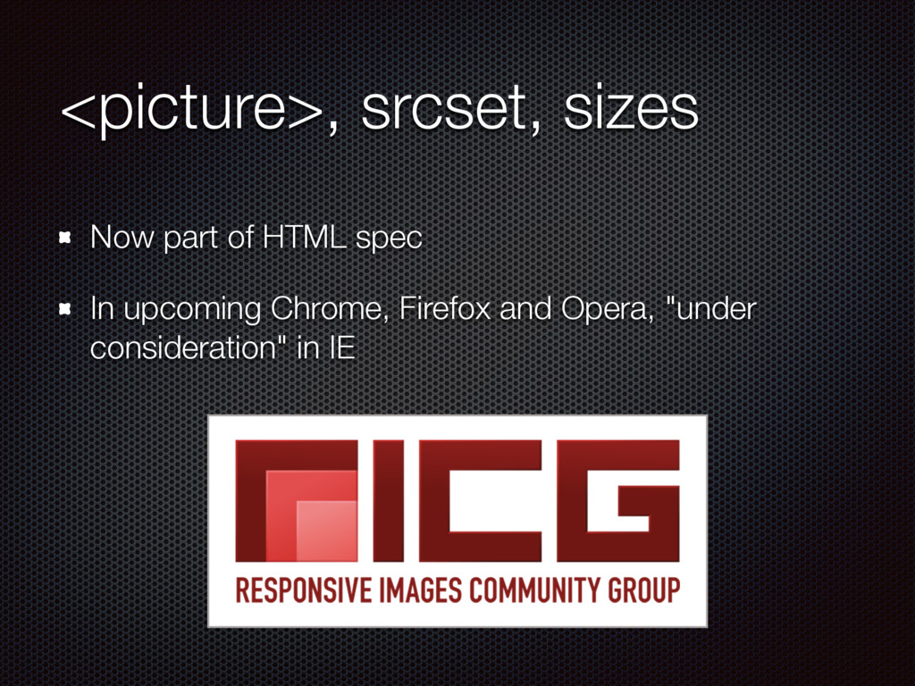 <picture>, srcset, sizes Now part of HTML spec ...