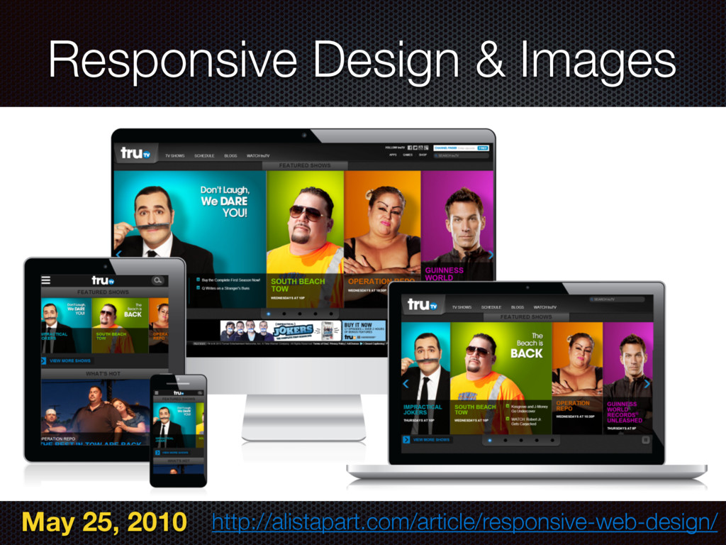 Responsive Design & Images May 25, 2010 http://...