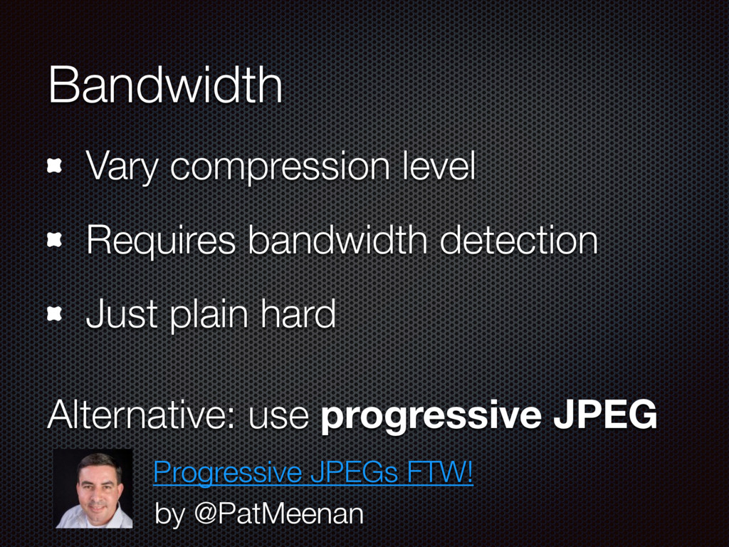 Bandwidth Vary compression level Requires bandw...