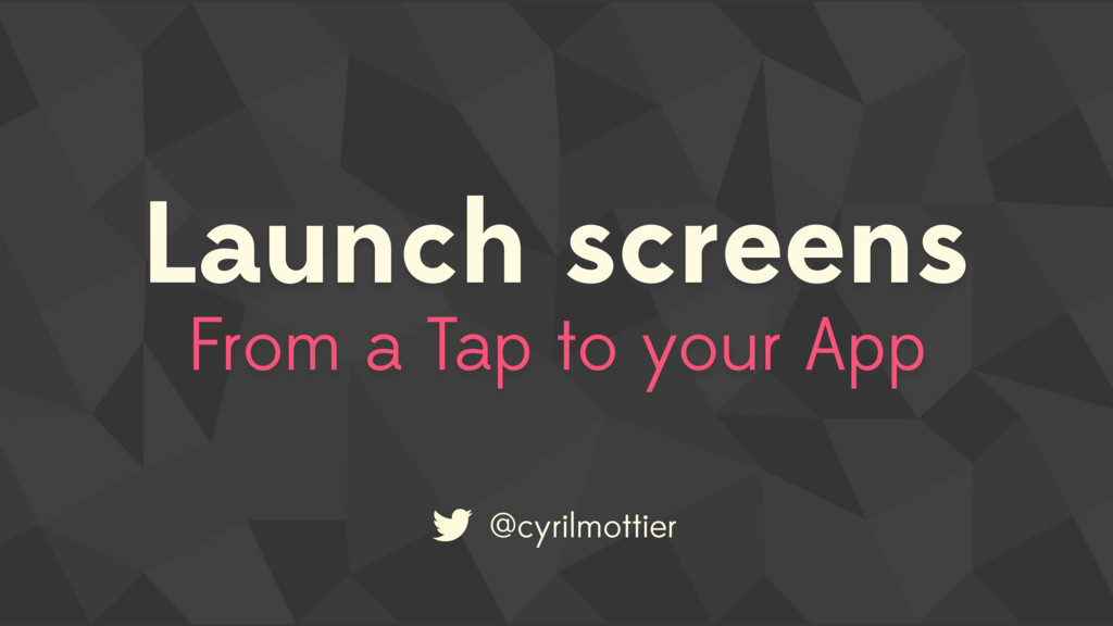 @cyrilmottier Launch screens From a Tap to your...