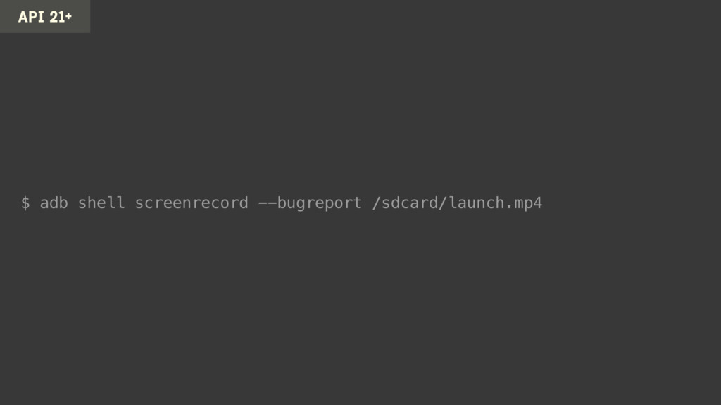 $ adb shell screenrecord /sdcard/launch.mp4 --b...