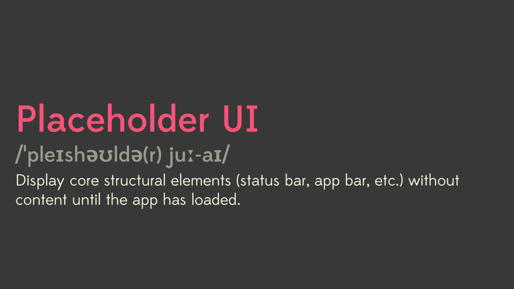Placeholder UI /ˈpleɪshəʊldə(r) juː-aɪ/ Display...