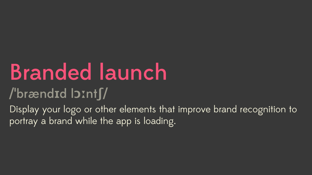 Branded launch /ˈbrændɪd lɔːntʃ/ Display your l...