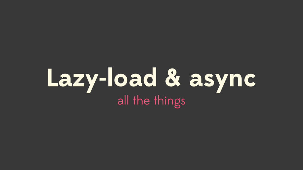 Lazy-load & async all the things