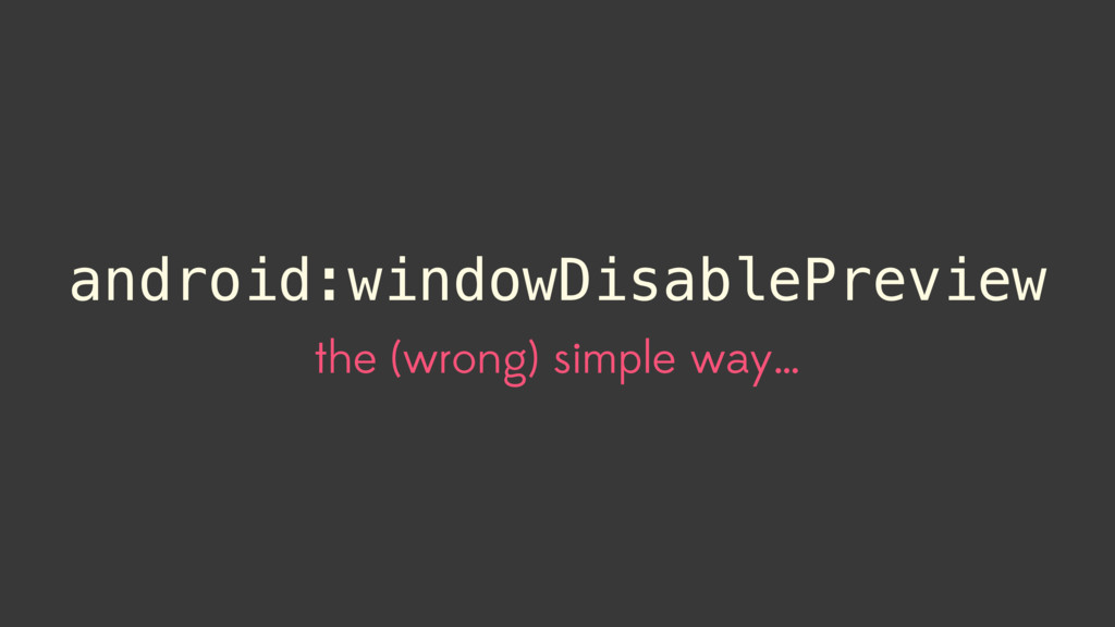 android:windowDisablePreview the (wrong) simple...