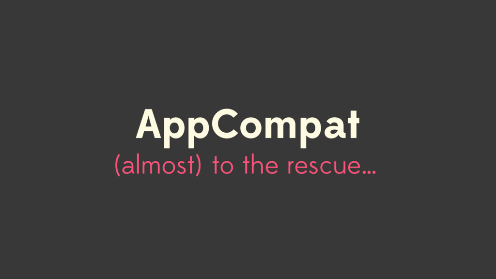 to the rescue… AppCompat (almost)