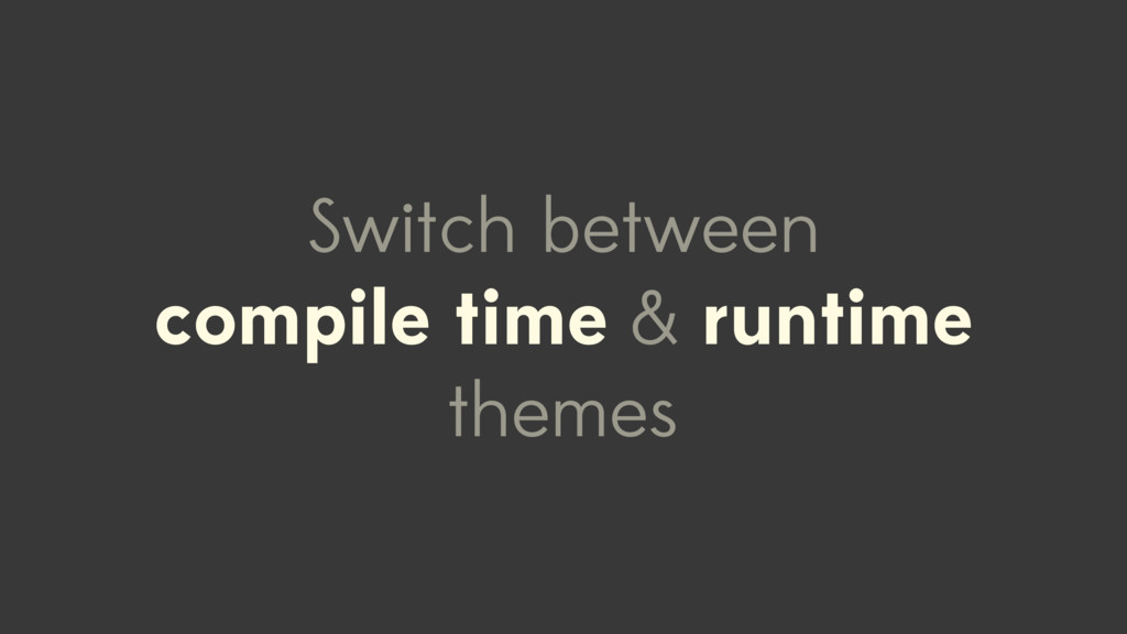 Switch between compile time & runtime themes