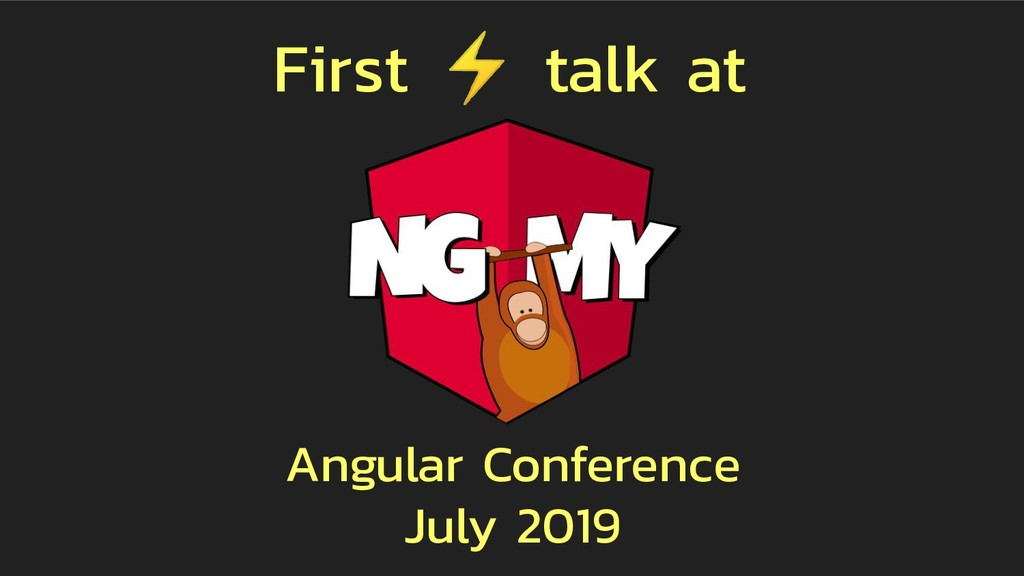 First ⚡ talk at Angular Conference July 2019
