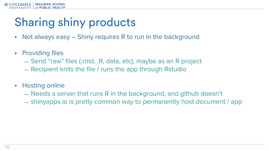 10 • Not always easy – Shiny requires R to run ...