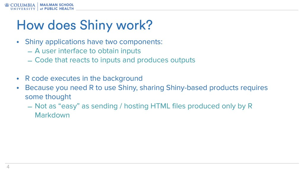 4 • Shiny applications have two components: – A...