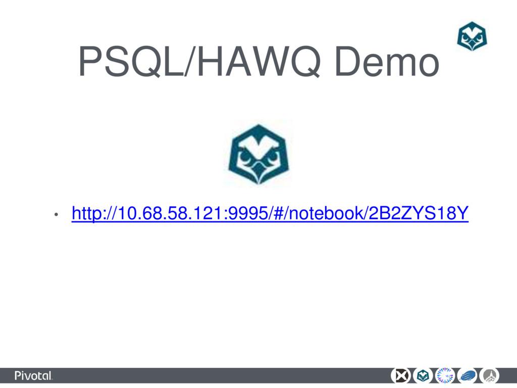 PSQL/HAWQ Demo • http://10.68.58.121:9995/#/not...