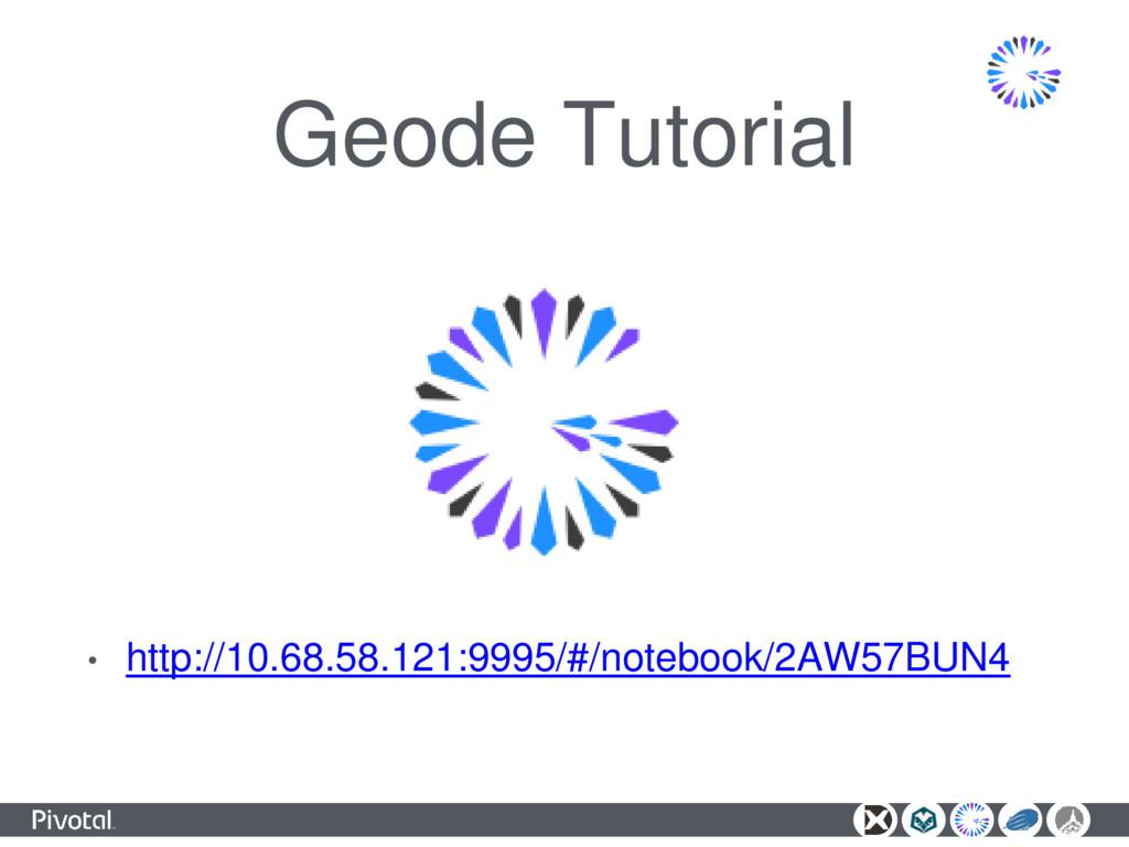 Geode Tutorial • http://10.68.58.121:9995/#/not...