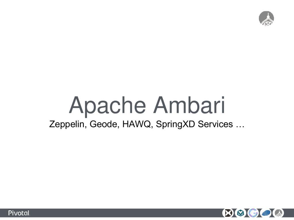 Apache Ambari Zeppelin, Geode, HAWQ, SpringXD S...