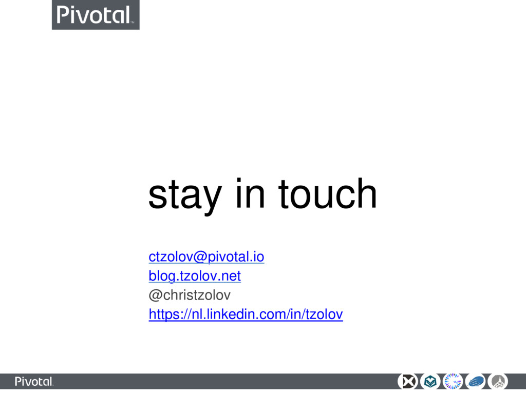 stay in touch ctzolov@pivotal.io blog.tzolov.ne...