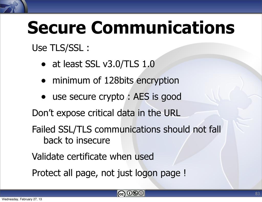 Secure Communications Use TLS/SSL : • at least ...