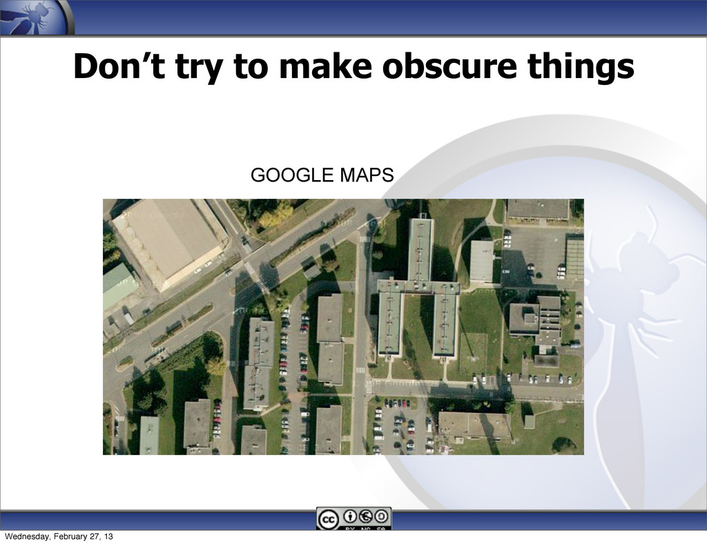 Don't try to make obscure things 72 GOOGLE MAPS...
