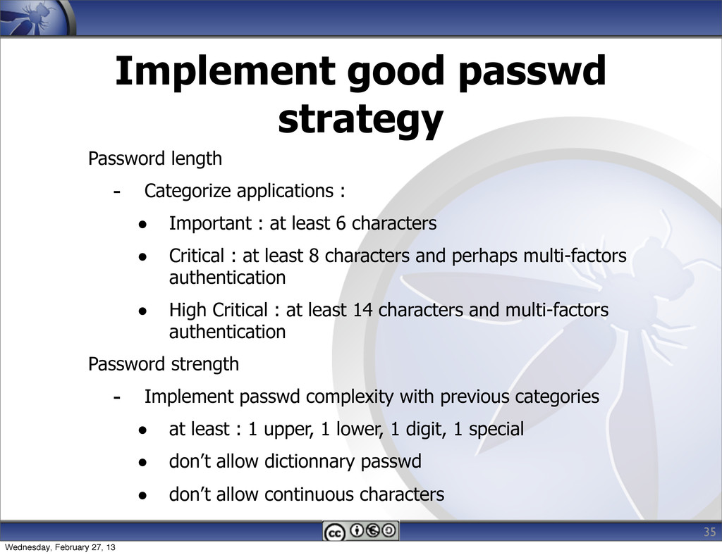Implement good passwd strategy Password length ...