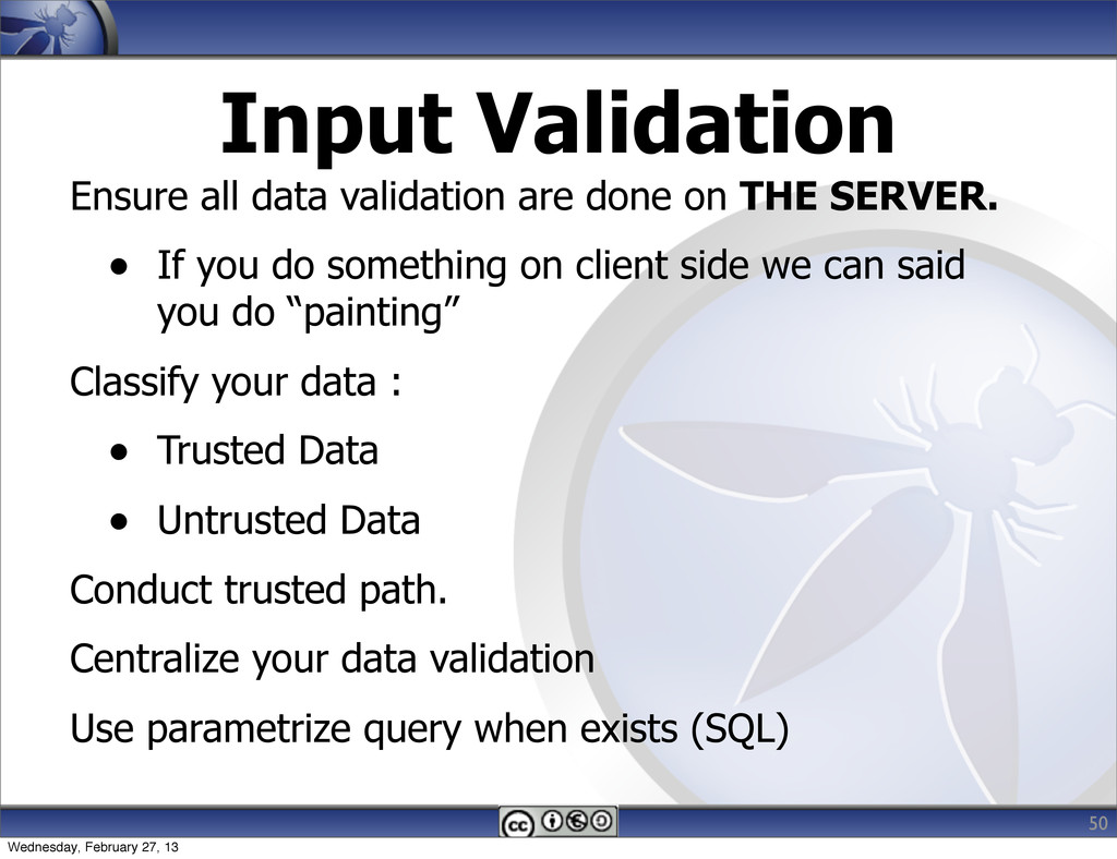 Input Validation Ensure all data validation are...