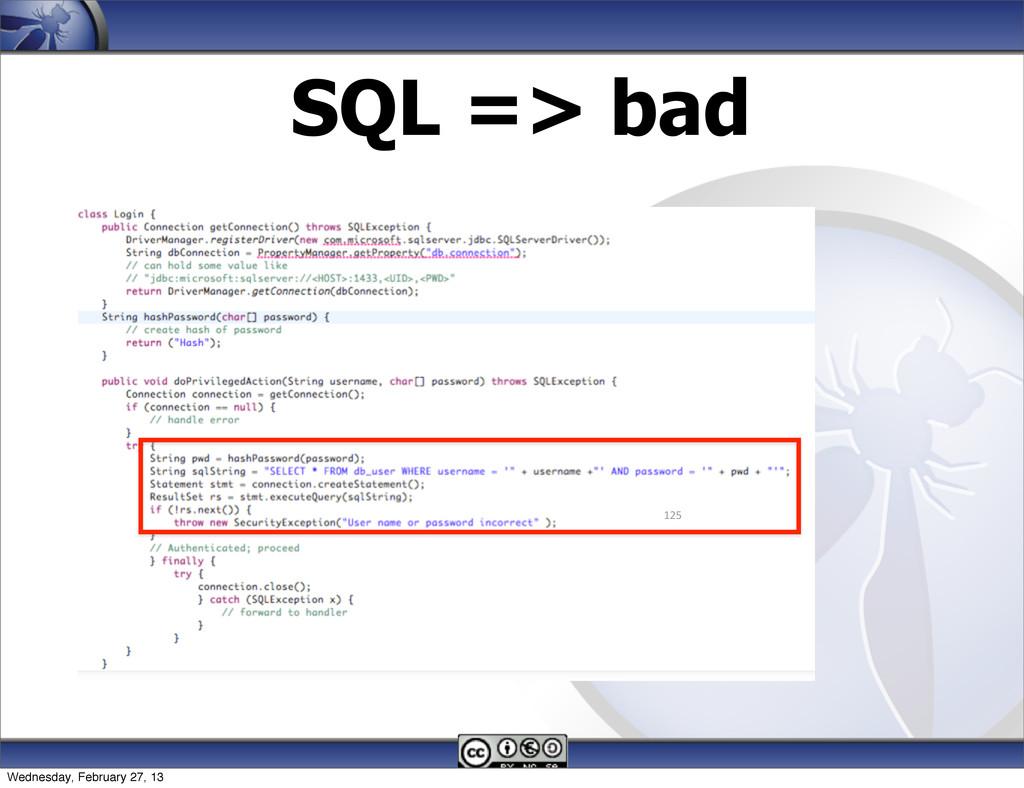 SQL => bad 125 Wednesday, February 27, 13