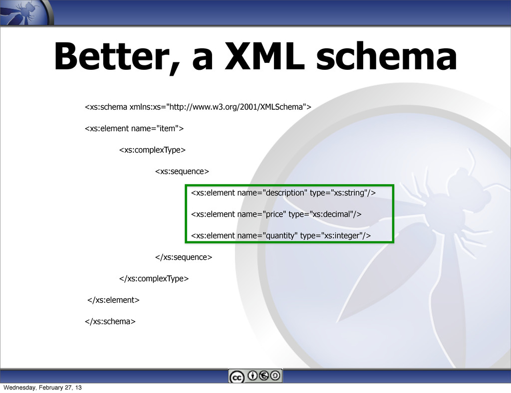 """Better, a XML schema <xs:schema xmlns:xs=""""http:..."""