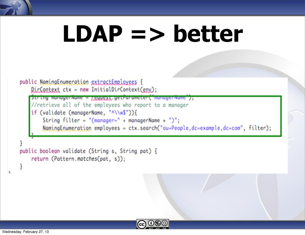 LDAP => better 132 Wednesday, February 27, 13