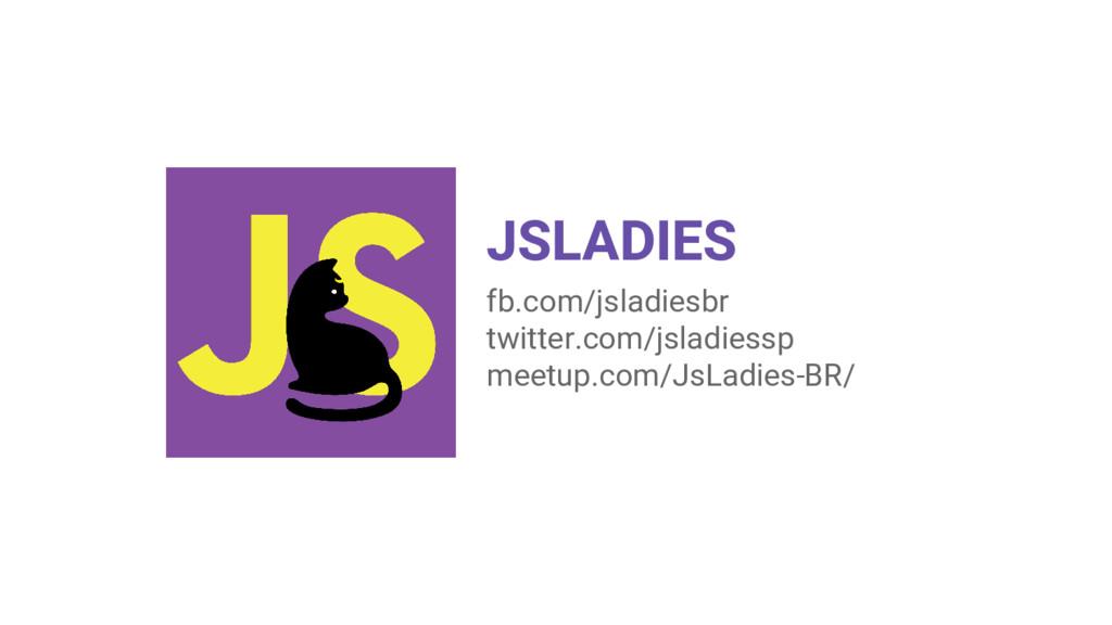 JSLADIES fb.com/jsladiesbr twitter.com/jsladies...