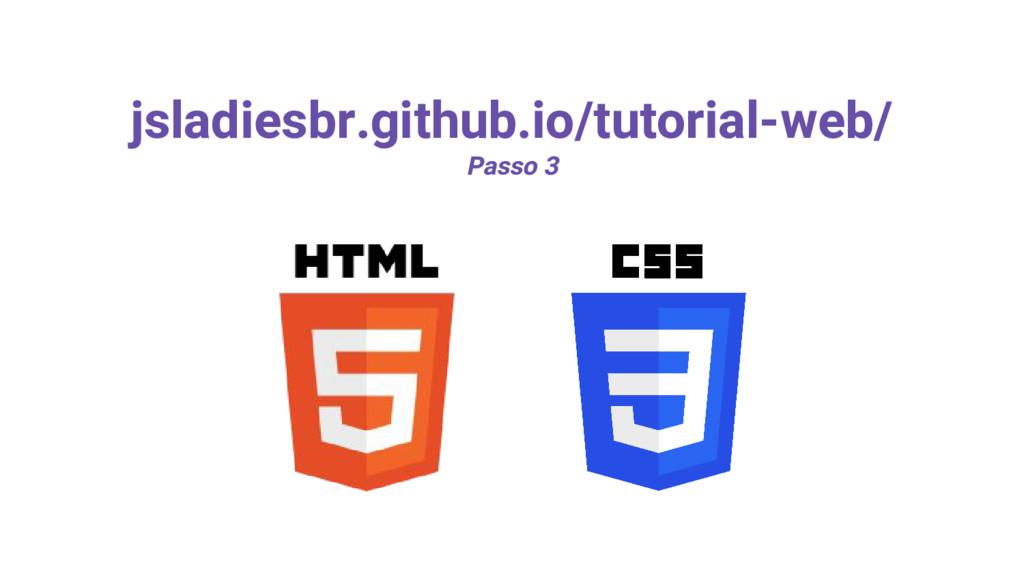jsladiesbr.github.io/tutorial-web/ Passo 3