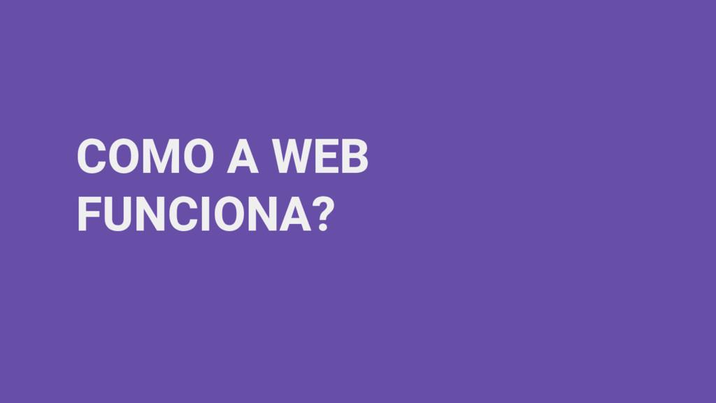COMO A WEB FUNCIONA?
