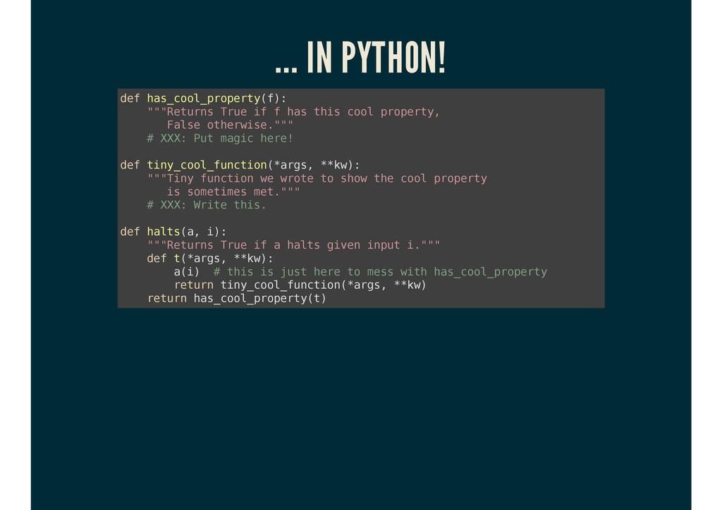 ... IN PYTHON! d e f h a s _ c o o l _ p r o p ...
